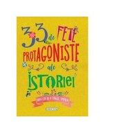 Girasol - Carte educativa 33 de fete protagoniste ale istoriei