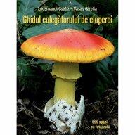 Editura Casa - Ghidul culegătorului de ciuperci - 555 de specii